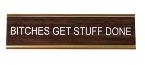 B*tches Get Stuff Done Nameplate in Gold and Wood – The Bullish Store- #getbullish #hustle #bossbabe #bosslady #ladyboss