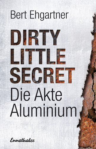 Dirty little secret - Die Akte Aluminium (German Edition) by Bert Ehgartner