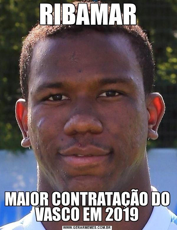 Ribamar Maior Contratação Do Vasco Em 2019 Memes Gerador
