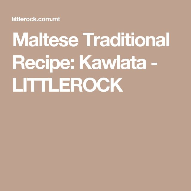 Maltese Traditional Recipe: Kawlata - LITTLEROCK