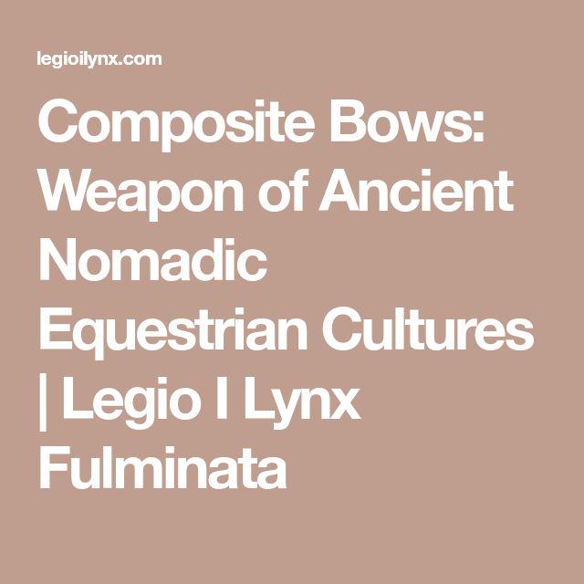 Composite Bows: Weapon of Ancient Nomadic Equestrian Cultures | Legio I Lynx Fulminata