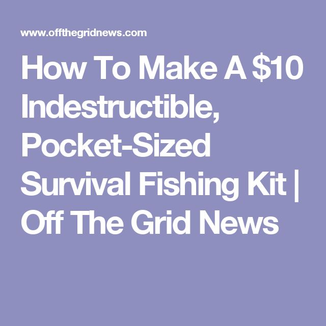 How To Make A $10 Indestructible, Pocket-Sized Survival Fishing Kit | Off The Grid News