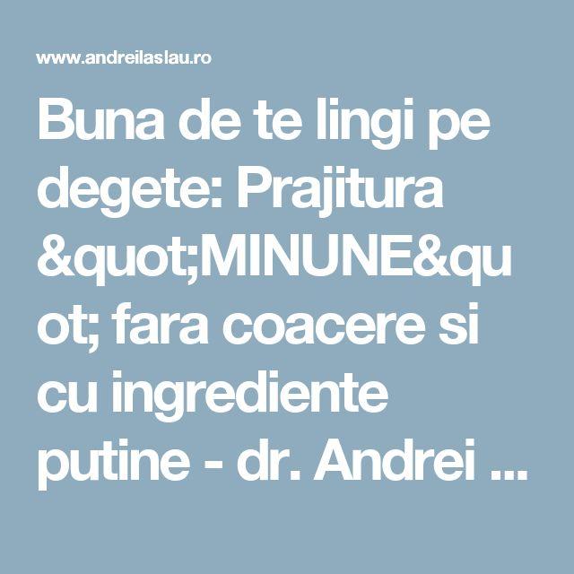 "Buna de te lingi pe degete: Prajitura ""MINUNE"" fara coacere si cu ingrediente putine - dr. Andrei Laslău"