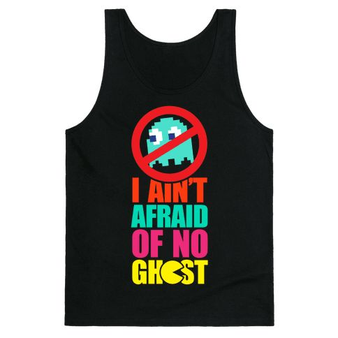 I Ain't Afraid Of No Ghost (tank) - Pac-man ain't scurred! Wear your virtual bravery on your shirt with this I Ain't Afraid Of No Ghost, pacman inspired, video game, gamer, nerdy, geek shirt!