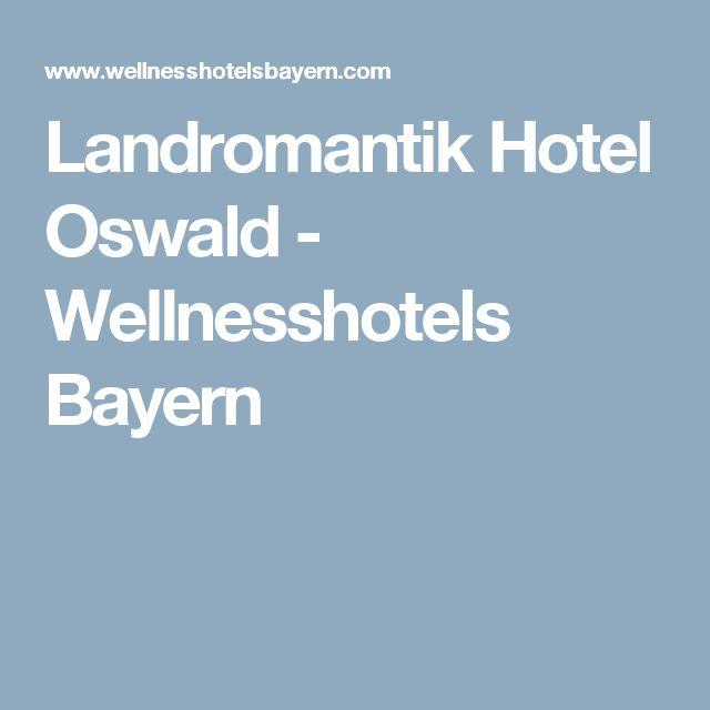 Landromantik Hotel Oswald - Wellnesshotels Bayern
