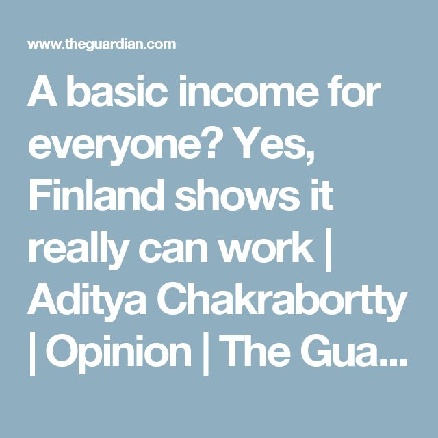 A basic income for everyone? Yes, Finland shows it really can work | Aditya Chakrabortty | Opinion | The Guardian