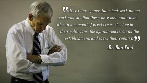 May future generations look back on our work and say that these men and women who, in a moment of great crisis, stood up to their politicians, the opinion-makers, and the establishment, and saved their country. ~Ron Paul  #crisis #politicians #establishment #country #quotes