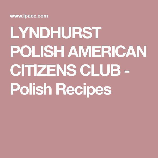 LYNDHURST POLISH AMERICAN CITIZENS CLUB - Polish Recipes