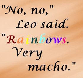 "Heroes of Olympus- The Lost Hero - ""No, no,"" Leo said. ""Rainbows. Very macho.""  by bookworm16016.deviantart.com on @deviantART"
