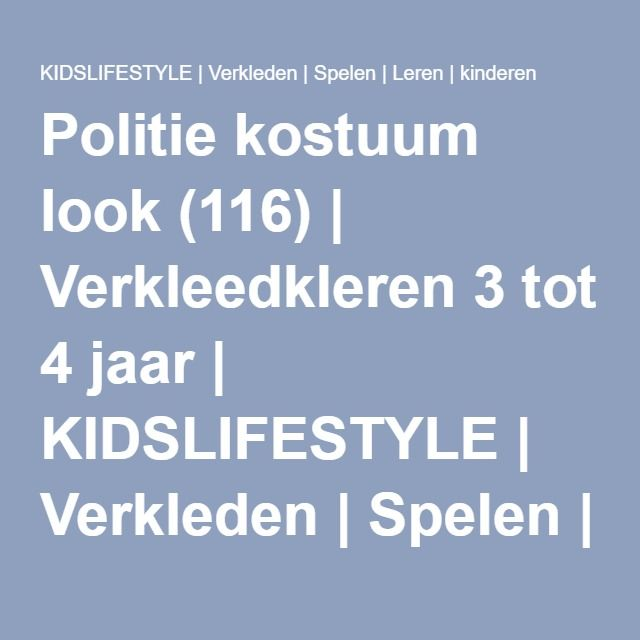 Politie kostuum look (116) | Verkleedkleren 3 tot 4 jaar | KIDSLIFESTYLE | Verkleden | Spelen | Leren | kinderen