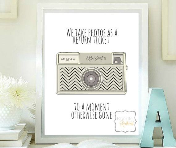 We take photo as a return ticket to a moment otherwise gone printable quotes