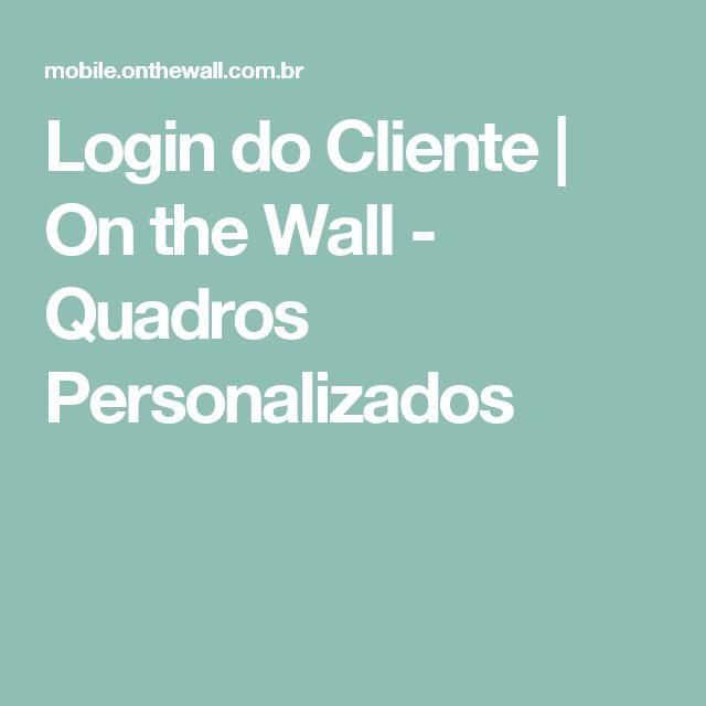 Login do Cliente | On the Wall - Quadros Personalizados