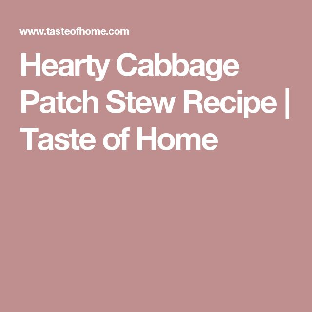 Hearty Cabbage Patch Stew Recipe | Taste of Home