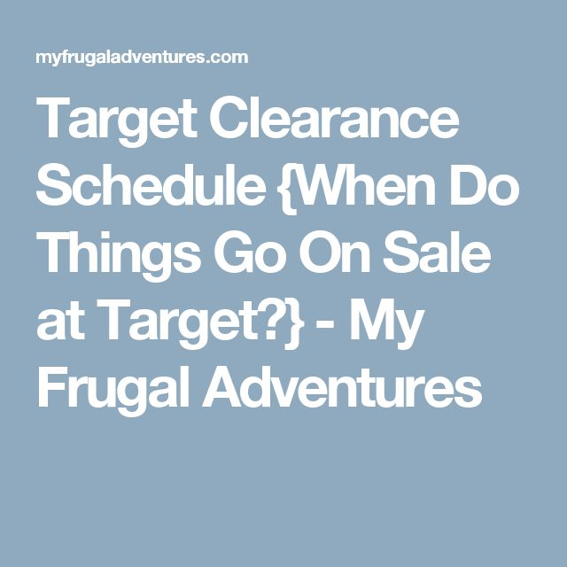 Target Clearance Schedule {When Do Things Go On Sale at Target?} - My Frugal Adventures