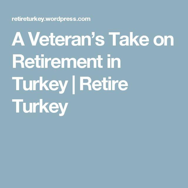 A Veteran's Take on Retirement in Turkey | Retire Turkey