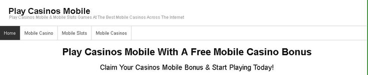 Play Casinos Mobile With A Free Mobile Casino Bonus! Play Casinos Now & Try Your Luck Playing Superb Mobile Casino Games! http://playcasinosmobile.com/