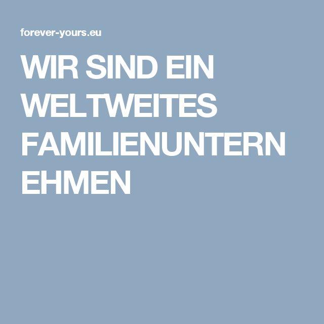WIR SIND EIN WELTWEITES FAMILIENUNTERNEHMEN