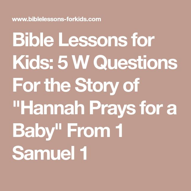 "Bible Lessons for Kids: 5 W Questions For the Story of ""Hannah Prays for a Baby"" From 1 Samuel 1"