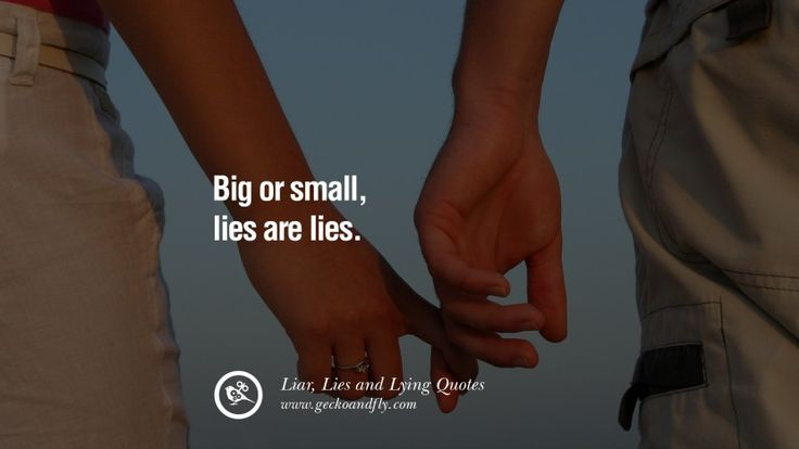 Big or small, lies are lies. 60 Quotes About Liar, Lies and Lying Boyfriend In A Relationship