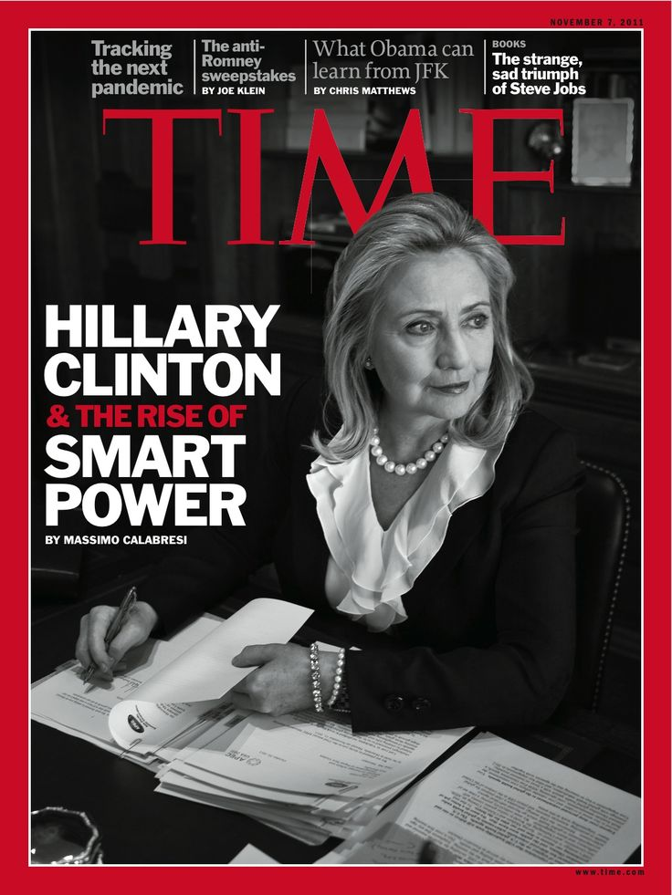 Time Magazine features Hillary Clinton and the rise of smart power.  #45. Hillary Rodham Clinton for President 2016 Wife, mom, lawyer, women & kids advocate, FLOAR, FLOTUS, US Senator, SecState, author, dog owner, hair icon, pantsuit aficionado, glass ceiling cracker, TBD