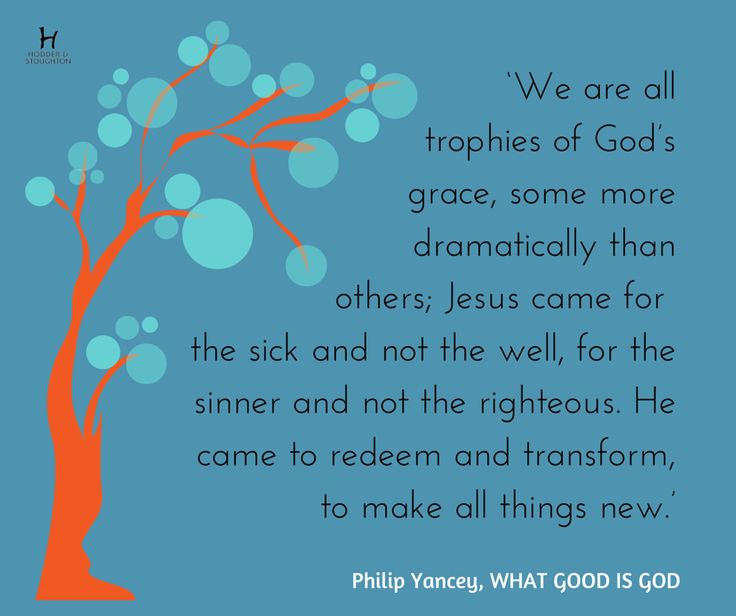 'We are all trophies of God's grace' Philip Yancey, WHAT GOOD IS GOD