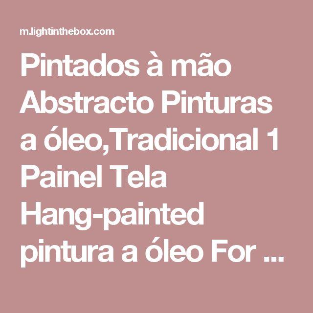 Pintados à mão Abstracto Pinturas a óleo,Tradicional 1 Painel Tela Hang-painted pintura a óleo For Decoração para casa de 2017 por €76.43