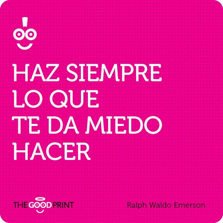 Haz siempre lo que te da miedo hacer. Ralph Waldo Emerson