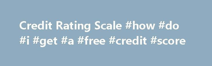 Credit Rating Scale #how #do #i #get #a #free #credit #score http://credit.remmont.com/credit-rating-scale-how-do-i-get-a-free-credit-score/  #free credit rating # In British it is known as the ideal origin to having deposit from this scheme. Household Read More...The post Credit Rating Scale #how #do #i #get #a #free #credit #score appeared first on Credit.