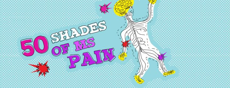 """New Blog Post: The 50 Shades of MS Pain.  """"I have experienced first hand the many shades of MS pain, and I'm here to tell you with absolute certainty that pain is a symptom of MS!"""""""