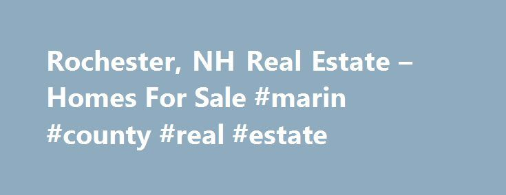 Rochester, NH Real Estate – Homes For Sale #marin #county #real #estate http://real-estate.remmont.com/rochester-nh-real-estate-homes-for-sale-marin-county-real-estate/  #rochester real estate # 16 Henry Drive, Rochester, NH 03839 Stay Updated Copyright 2015 Northern New England Real Estate Network, Inc. All rights reserved. This information is deemed reliable, but not guaranteed. The data relating to real estate displayed on this web site comes in part from the IDX Program of NNEREN . Data…