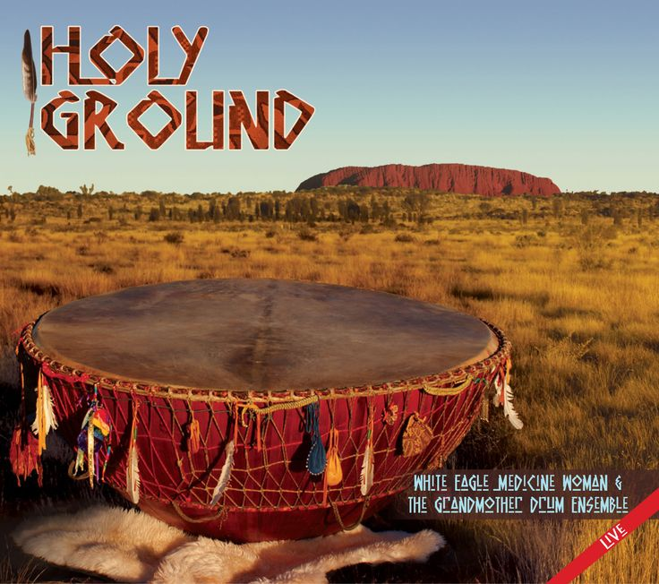 Grandmother Drum Newest Double CD HOLY GROUND. Picture from Uluru, Australia