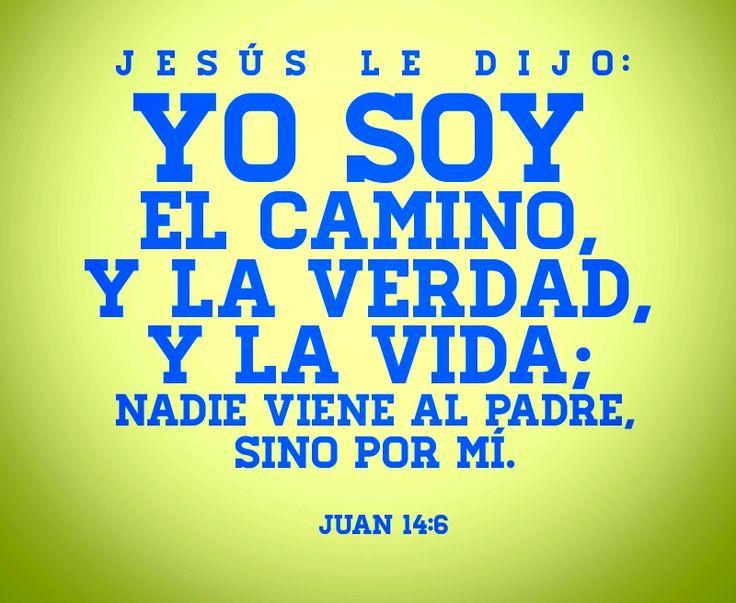 #QueLoSepaTodoElMundo Yo soy el camino, y la verdad, y la vida; nadie viene al Padre, sino por mí, Juan 14: 6