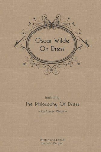 "Oscar Wilde On Dress | Including ""The Philosophy of Dress"" by Oscar Wilde (Bibliophile Edition) by Oscar Wilde, http://www.amazon.com/dp/0989532704/ref=cm_sw_r_pi_dp_ICC5rb1DVNKZ8"