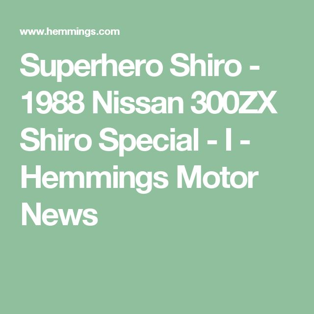 Superhero Shiro - 1988 Nissan 300ZX Shiro Special - I - Hemmings Motor News