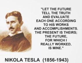~ Nikola Tesla                                                                                                                                                                                 More
