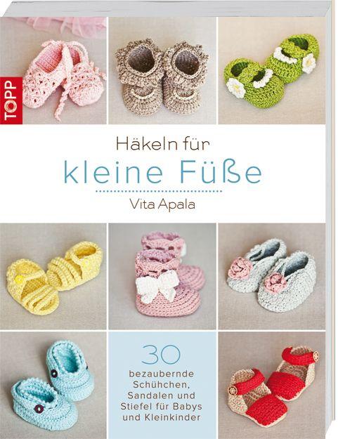 Häkeln für kleine Füße -  30 bezaubernde Schühchen, Sandalen und Stiefel