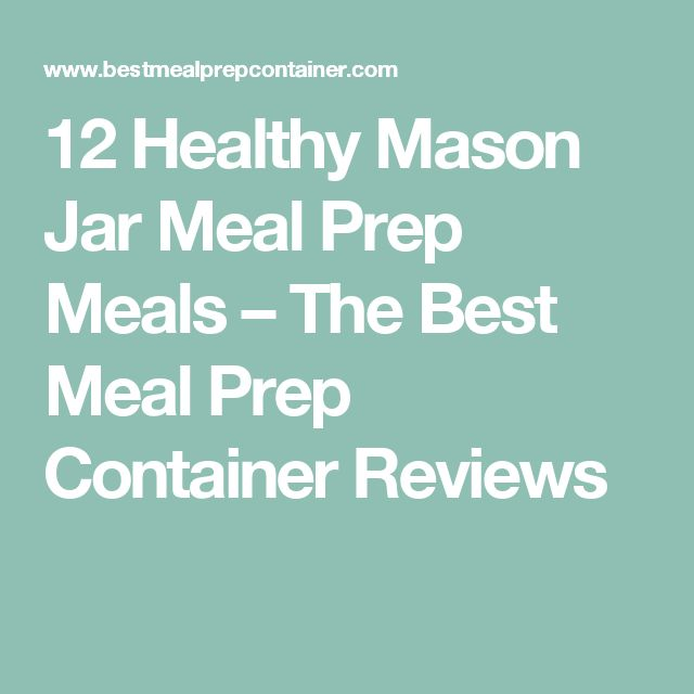 12 Healthy Mason Jar Meal Prep Meals – The Best Meal Prep Container Reviews
