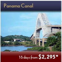 Panama Canal - Extraordinary Time-limited Adventures Events. Save up to 45% off Early Booking Fares!  Click Picture Above to Contact us for Details.