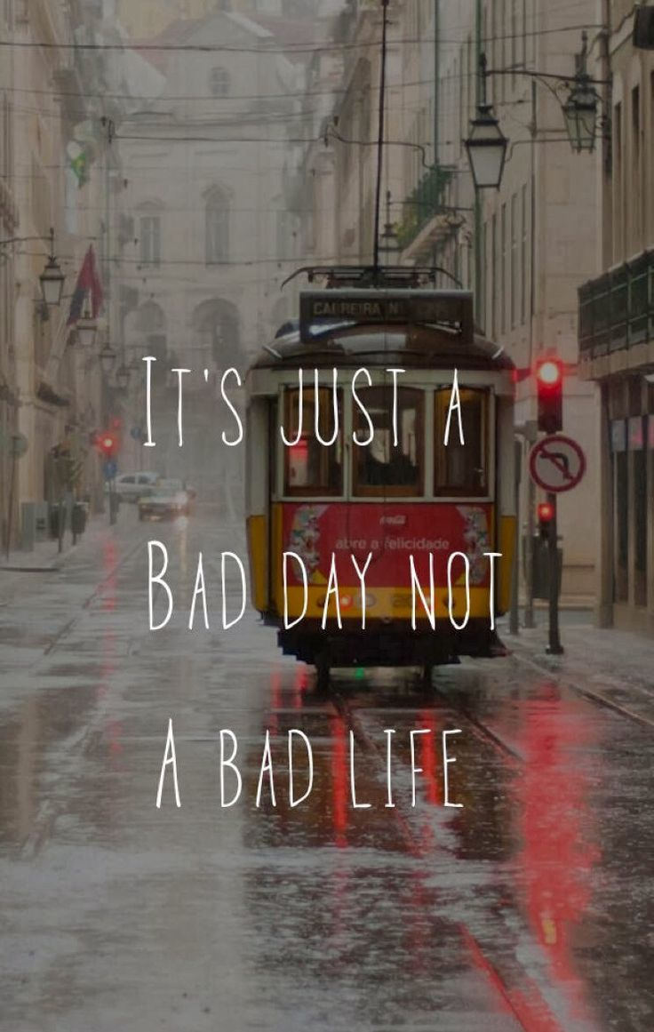 """It's just a bad day, not a bad life"""