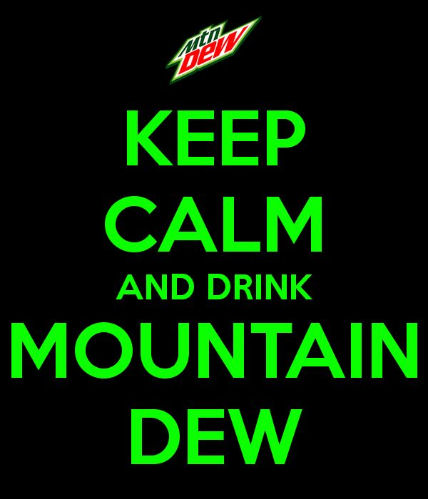 """Although it's kind of impossible to """"keep calm"""" and drink Mountain Dew at the same time.... ,: