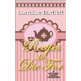 Recipes To Die For: A Victoria Square Cookbook (Kindle Edition)By Lorraine Bartlett