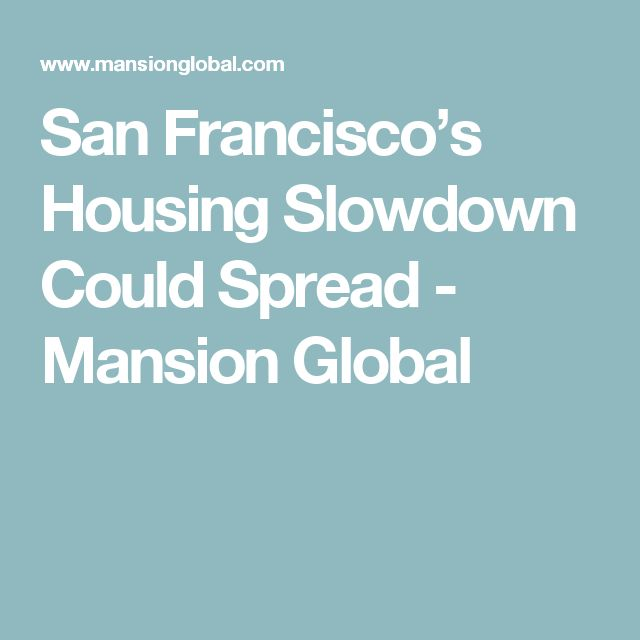 San Francisco's Housing Slowdown Could Spread - Mansion Global