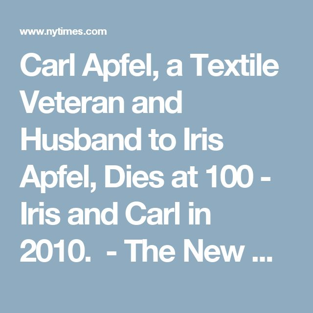 Carl Apfel, a Textile Veteran and Husband to Iris Apfel, Dies at 100 - Iris and Carl in 2010. - The New York Times