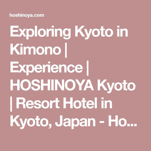 Exploring Kyoto in Kimono   Experience   HOSHINOYA Kyoto   Resort Hotel in Kyoto, Japan - Hotel Reservation