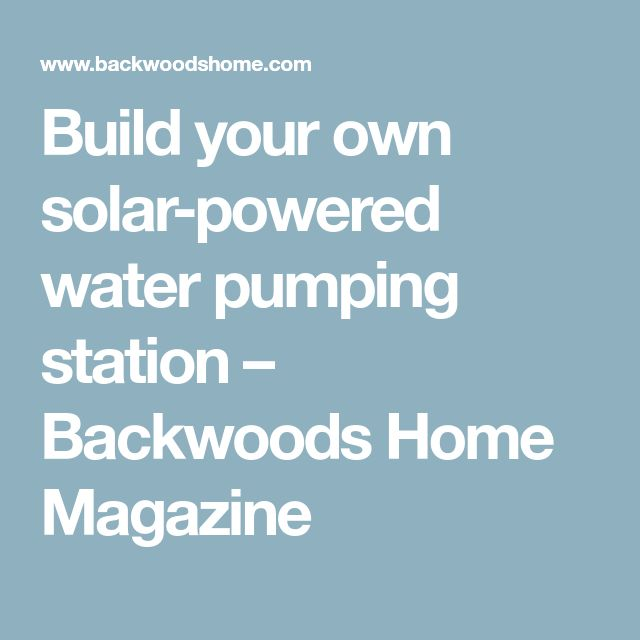 Build your own solar-powered water pumping station – Backwoods Home Magazine