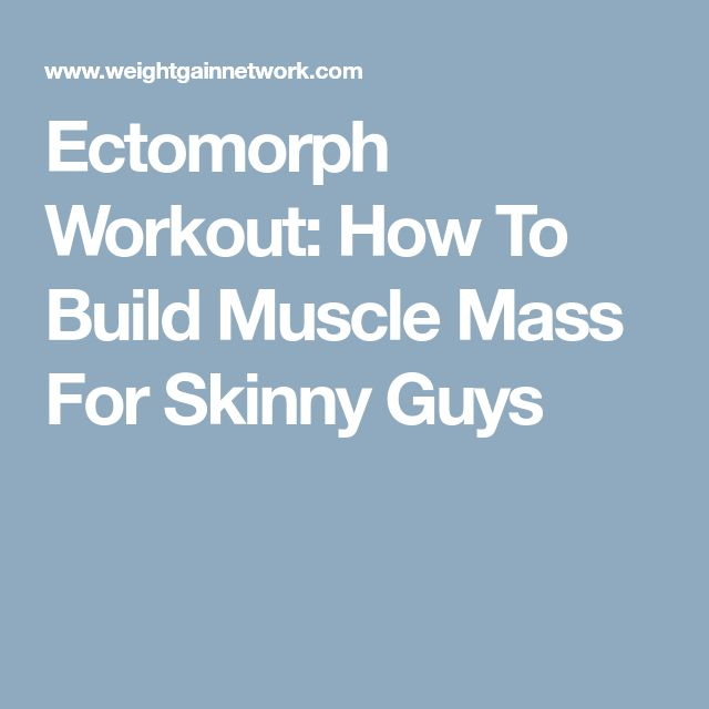 Ectomorph Workout: How To Build Muscle Mass For Skinny Guys