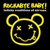 Lullaby Renditions of Nirvana rockabye Baby!