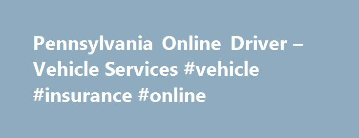 Pennsylvania Online Driver – Vehicle Services #vehicle #insurance #online http://minnesota.nef2.com/pennsylvania-online-driver-vehicle-services-vehicle-insurance-online/  # Online Services in Pennsylvania Taking care of driving-related business is a keystone of adult life. But just because it's important doesn't mean it has to be difficult. Pennsylvania residents have a slew of online possibilities when it comes to driver and vehicle services. Typically, the Pennsylvania Department of…
