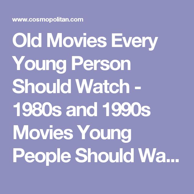 Old Movies Every Young Person Should Watch - 1980s and 1990s Movies Young People Should Watch