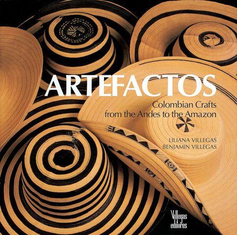 Artefactos. Colombia Crafts from the Andes to the Amazon - Liliana Villegas y Benjamín Villegas. | VillegasEditores.com - Colombia - el sombrero vueltiao